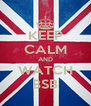KEEP CALM AND WATCH BSB - Personalised Poster A4 size