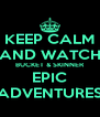 KEEP CALM AND WATCH BUCKET & SKINNER EPIC ADVENTURES - Personalised Poster A4 size