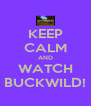 KEEP CALM AND WATCH BUCKWILD! - Personalised Poster A4 size