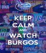 KEEP CALM AND WATCH BURGOS - Personalised Poster A4 size