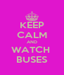 KEEP CALM AND WATCH  BUSES - Personalised Poster A4 size