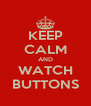 KEEP CALM AND WATCH BUTTONS - Personalised Poster A4 size