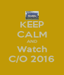 KEEP CALM AND Watch C/O 2016 - Personalised Poster A4 size