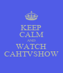 KEEP CALM AND WATCH CAHTVSHOW - Personalised Poster A4 size