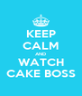 KEEP CALM AND WATCH CAKE BOSS - Personalised Poster A4 size