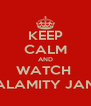 KEEP CALM AND WATCH  CALAMITY JANE! - Personalised Poster A4 size