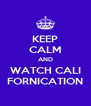 KEEP CALM AND WATCH CALI FORNICATION - Personalised Poster A4 size