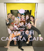 KEEP CALM AND WATCH CAMERA CAFE - Personalised Poster A4 size