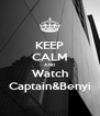 KEEP CALM AND Watch Captain&Benyi - Personalised Poster A4 size