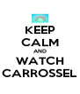 KEEP CALM AND WATCH CARROSSEL - Personalised Poster A4 size