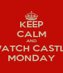 KEEP CALM AND WATCH CASTLE MONDAY - Personalised Poster A4 size