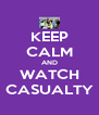 KEEP CALM AND WATCH CASUALTY - Personalised Poster A4 size