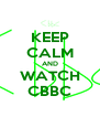 KEEP CALM AND WATCH CBBC - Personalised Poster A4 size