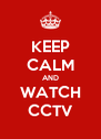 KEEP CALM AND WATCH CCTV - Personalised Poster A4 size