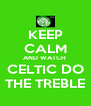 KEEP CALM AND WATCH  CELTIC DO THE TREBLE - Personalised Poster A4 size