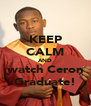 KEEP CALM AND watch Ceron Graduate! - Personalised Poster A4 size