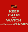 KEEP CALM AND WATCH ChalkersxGAMING - Personalised Poster A4 size