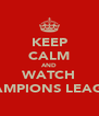 KEEP CALM AND WATCH CHAMPIONS LEAGUE  - Personalised Poster A4 size