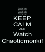 KEEP CALM AND Watch Chaoticmonki! - Personalised Poster A4 size