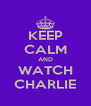 KEEP CALM AND WATCH CHARLIE - Personalised Poster A4 size