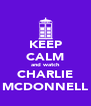 KEEP CALM and watch CHARLIE MCDONNELL - Personalised Poster A4 size