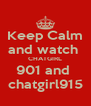 Keep Calm and watch  CHATGIRL 901 and  chatgirl915 - Personalised Poster A4 size