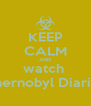 KEEP CALM AND watch  Chernobyl Diaries - Personalised Poster A4 size