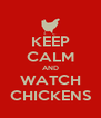KEEP CALM AND WATCH CHICKENS - Personalised Poster A4 size