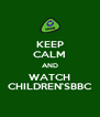 KEEP CALM AND WATCH CHILDREN'SBBC - Personalised Poster A4 size