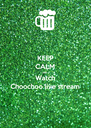 KEEP CALM AND Watch Choochoo live stream - Personalised Poster A4 size