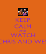 KEEP CALM AND WATCH CHRIS AND WES - Personalised Poster A4 size