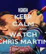 KEEP CALM AND WATCH CHRIS MARTIN - Personalised Poster A4 size