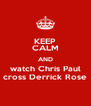 KEEP CALM AND watch Chris Paul cross Derrick Rose - Personalised Poster A4 size