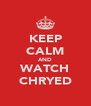 KEEP CALM AND WATCH CHRYED - Personalised Poster A4 size