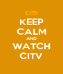 KEEP CALM AND WATCH CITV - Personalised Poster A4 size