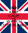 KEEP CALM AND WATCH CITY CRUMBLE - Personalised Poster A4 size