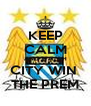 KEEP CALM AND WATCH CITY WIN  THE PREM - Personalised Poster A4 size