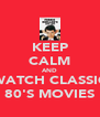KEEP CALM AND WATCH CLASSIC 80'S MOVIES - Personalised Poster A4 size