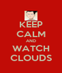 KEEP CALM AND WATCH CLOUDS - Personalised Poster A4 size