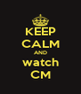 KEEP CALM AND watch CM - Personalised Poster A4 size