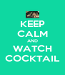 KEEP CALM AND WATCH COCKTAIL - Personalised Poster A4 size