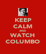 KEEP CALM AND WATCH COLUMBO - Personalised Poster A4 size