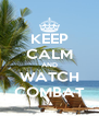 KEEP CALM AND WATCH COMBAT - Personalised Poster A4 size