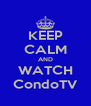 KEEP CALM AND WATCH CondoTV - Personalised Poster A4 size