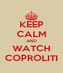 KEEP CALM AND WATCH COPROLITI - Personalised Poster A4 size