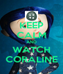 KEEP CALM AND WATCH CORALINE - Personalised Poster A4 size
