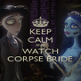 KEEP CALM AND WATCH CORPSE BRIDE - Personalised Poster A4 size