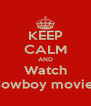 KEEP CALM AND Watch Cowboy movies - Personalised Poster A4 size