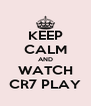 KEEP CALM AND WATCH CR7 PLAY - Personalised Poster A4 size