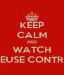 KEEP CALM AND WATCH CREUSE CONTROL - Personalised Poster A4 size
